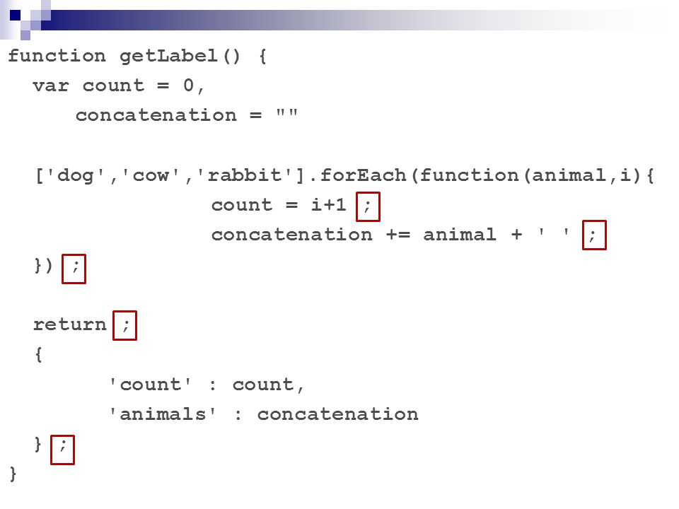 function getLabel() {var count = 0, concatenation = [ dog , cow , rabbit ].forEach(function(animal,i){
